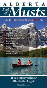 Alberta Book of Musts : The 101 Places Every Albertan MUST See - Dina O'Meara