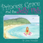 Princess Grace and the Jellyfish - Jane Moseley