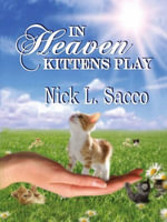 In Heaven Kittens Play : The Blue Angel and Her Garden of Pets - Nick L. Sacco