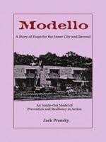 Modello : A Story of Hope for the Inner City and Beyond: An Inside-Out Model of Prevention and Resiliency in Action - Jack Pransky
