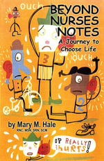 Beyond Nurses Notes : A Journey to Choose Life - Mary M. Hale