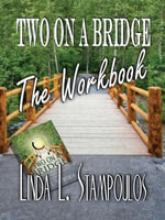Two on a Bridge the Workbook : A Companion Tool Designed to Enhance Discussions Outlined in the Two on a Bridge Guidebook - Linda L. Stampoulos