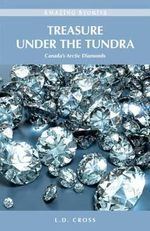 Treasure Under the Tundra : Canada's Arctic Diamonds - L. D. Cross