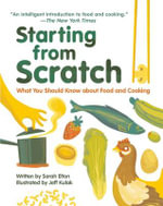 Starting from Scratch : What You Should Know about Food and Cooking - Sarah Elton