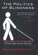 Politics of Blindness : From Charity to Parity - Graeme McCreath