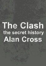 The Clash : the secret history - Alan Cross