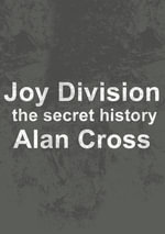Joy Division : the secret history - Alan Cross