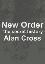 New Order : the secret history - Alan Cross