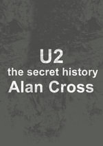 U2 : the secret history - Alan Cross
