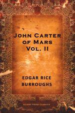 John Carter of Mars : Volume 2 - Edgar Rice Burroughs
