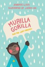 Murilla Gorilla and the Lost Parasol : Murilla Gorilla - Jennifer Lloyd