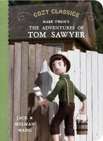 Cozy Classics : The Adventures of Tom Sawyer : Cozy Classics - Jack Wang