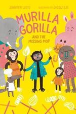 Murilla Gorilla and the Missing Mop : Murilla Gorilla - Jennifer Lloyd