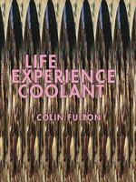 Life Experience Coolant - Colin Fulton