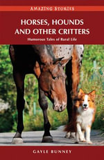 Horses, Hounds & Other Critters : Humorous Tales of Rural Life - Gayle Bunney