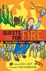 Quests for Fire : Tales from Many Lands - Jon C. Stott