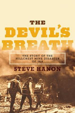 Devil's Breath : The Story of the Hillcrest Mine Disaster of 1914 - Steve Hanon