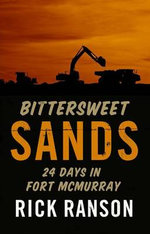 Bittersweet Sands : 24 Days in Fort McMurray - Rick Ranson