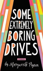 Some Extremely Boring Drives - Marguerite Pigeon