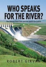 Who Speaks for the River : The Oldman River Dam and the Search for Justice - Robert Girvan