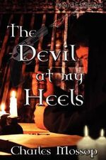 The Devil at My Heels - Charles Mossop