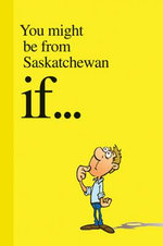 You Might be from Saskatchewan If ... - Carson Demmans