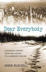 Dear Everybody : A Woman's Journey from Park Avenue to a Labrador Trapline - Anne Budgell