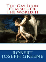 The Gay Icon Classics Of The World II - Robert Joseph Greene