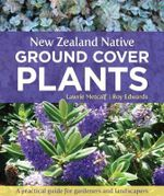 New Zealand Native Ground Cover Plants : A Practical Guide for Gardeners and Landscapers - Lawrie Metcalf