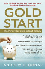 Gold Start : Teaching Your Child About Money - Andrew Lendnal