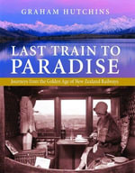 Last Train to Paradise : Journeys From the Golden Age of New Zealand Railways - Graham Hutchins