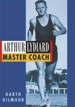 Arthur Lydiard : Master Coach - Garth Gilmour