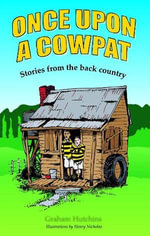Once Upon A Cowpat : Stories From the Back Country - Graham Hutchins
