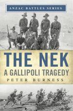 The Nek : A Gallipoli Tragedy - Peter Burness