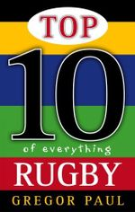 Top 10 of Everything Rugby - Gregor Paul