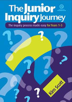The Junior Inquiry Journey Yrs 1-3 - Kim Scott