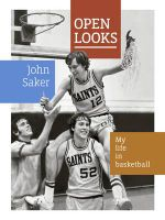 Open Looks : My Life in Basketball - John Saker
