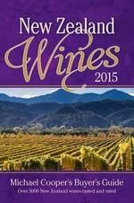 New Zealand Wines 2015 : Michael Cooper's Buyer's Guide - Michael Cooper