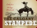 Calgary Stampede : A Collection of Vintage Postcards - Ken Tingley