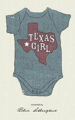 Texas Girl : A Memoir - Robin Silbergleid
