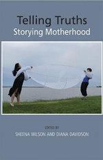 Telling Truths : Storying Motherhood
