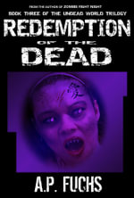 Redemption of the Dead : A Supernatural Time Travel ZombieThriller (Undead World Trilogy, Book Three) - A.P. Fuchs