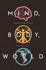 Mind, Body, World : Foundations of Cognitive Science - Michael R W Dawson