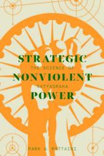 Strategic Nonviolent Power : The Science of Satyagraha - Mark A. Mattaini