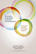 Teaching in Blended Learning Environments : Creating and Sustaining Communities of Inquiry - Norman D Vaughan