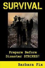 Survival : Prepare Before Disaster Strikes - Barbara Fix