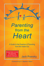 Parenting from the Heart : A Guide to the Essence of Parenting from the Inside-Out - Jack Pransky