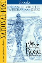 The Long Road : The National Post in Afghanistan - Brian Hutchinson
