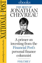 The Best of Jonathan Chevreau : A primer on money from the Financial Post's personal finance columnist, Volume I - Jonathan Chevreau