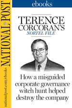 Terence Corcoran's Nortel File : How a misguided corporate governance witch hunt helped destroy the company - Terence Corcoran